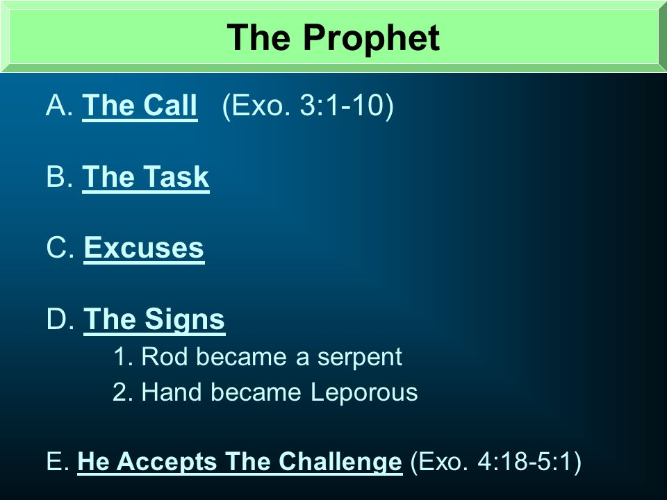 The Prophet A. The Call (Exo. 3:1-10) B. The Task C. Excuses