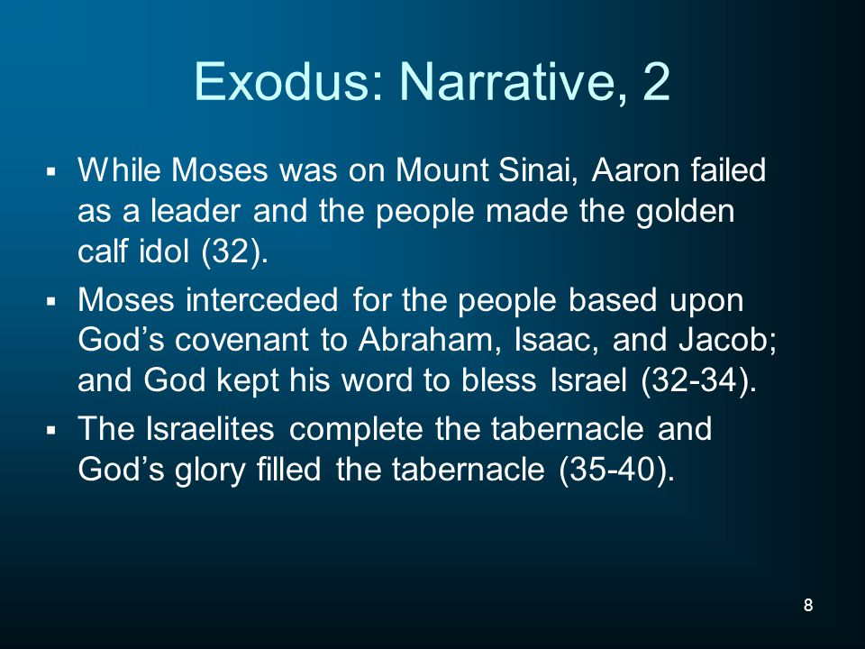 Exodus: Narrative, 2 While Moses was on Mount Sinai, Aaron failed as a leader and the people made the golden calf idol (32).