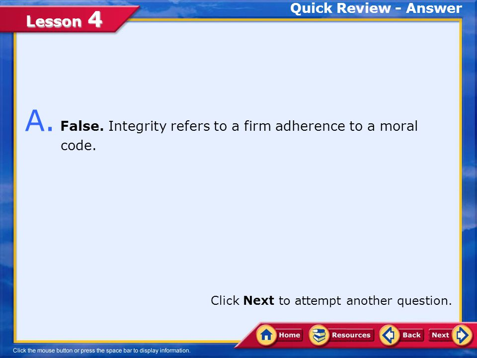 A. False. Integrity refers to a firm adherence to a moral code.