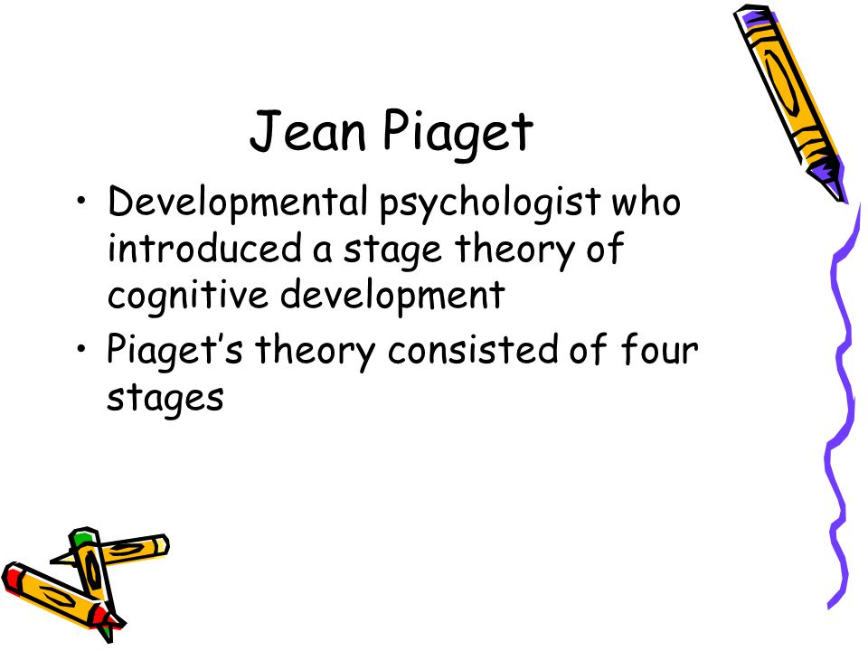 Jean Piaget Developmental psychologist who introduced a stage theory of cognitive development.