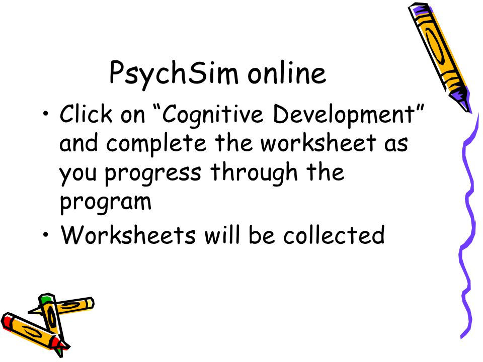 PsychSim online Click on Cognitive Development and complete the worksheet as you progress through the program.