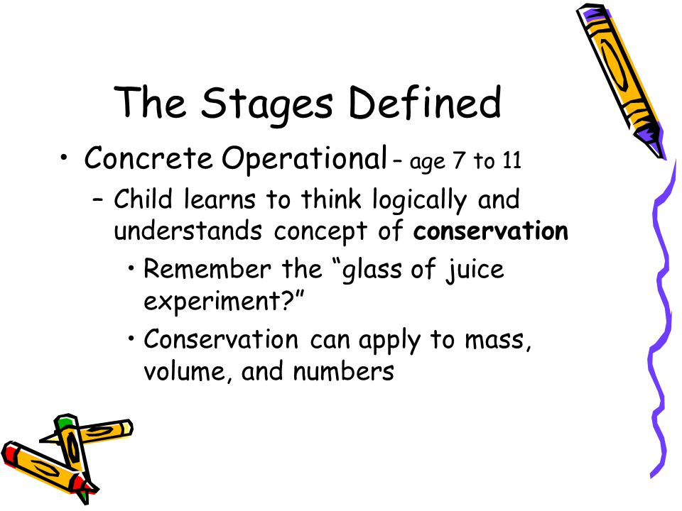 The Stages Defined Concrete Operational – age 7 to 11