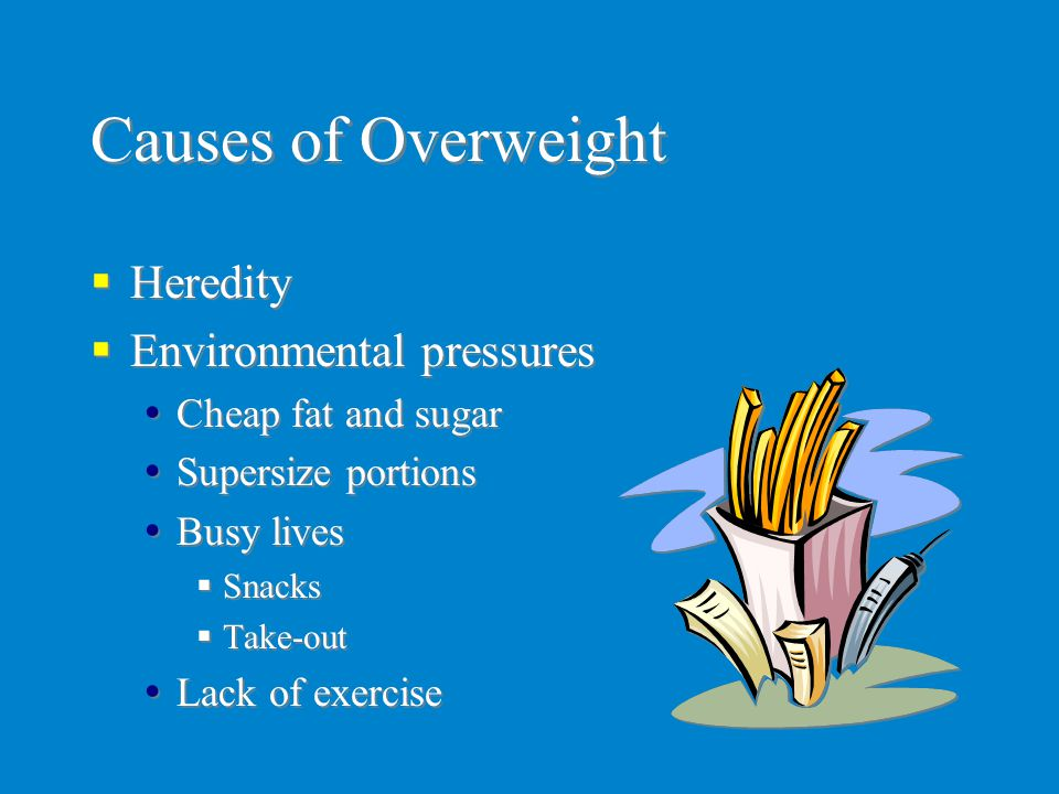 Causes of Overweight Heredity Environmental pressures