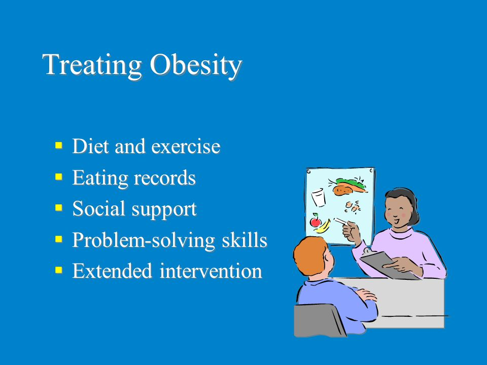 Treating Obesity Diet and exercise Eating records Social support