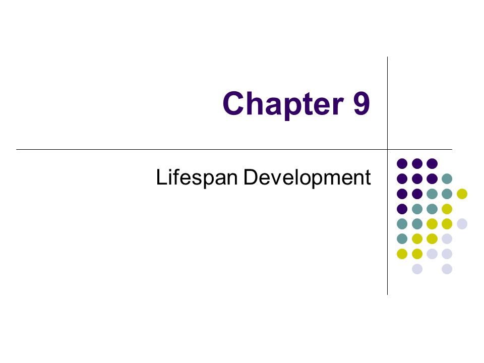 Chapter 9 Lifespan Development