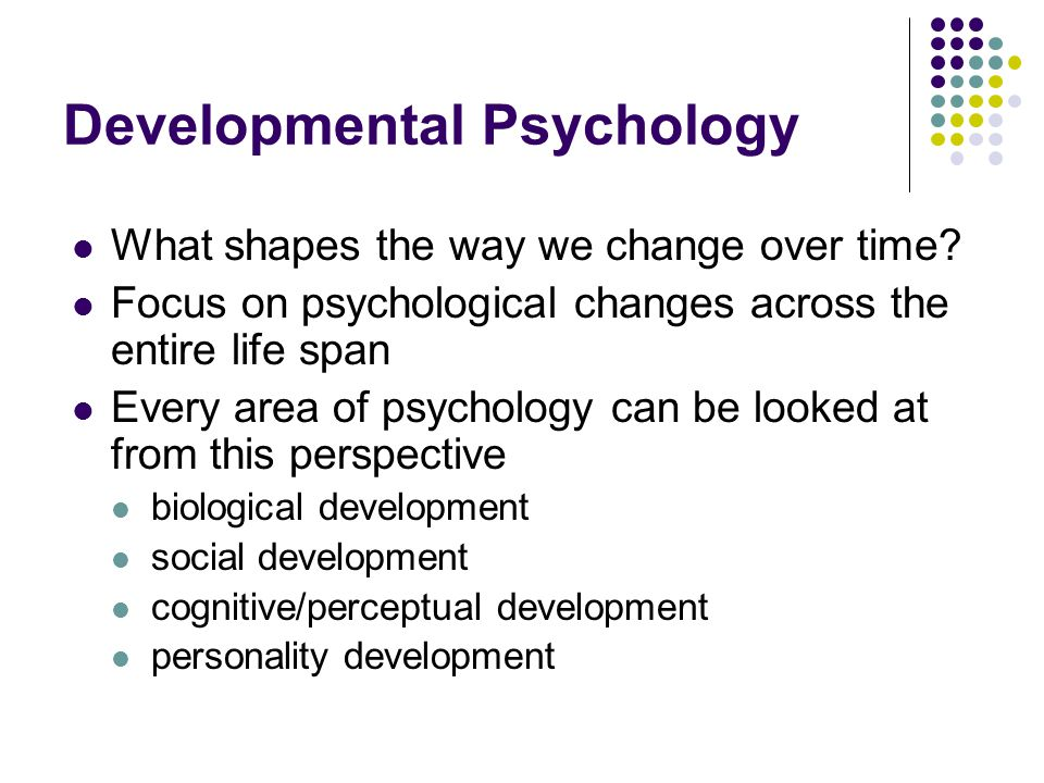 areas of psychology Admission to the developmental area is granted by the graduate admissions committee for the developmental psychology program all students interested in joining the area must apply developmental students must have a primary advisor who is a member of the core developmental faculty and follow the.