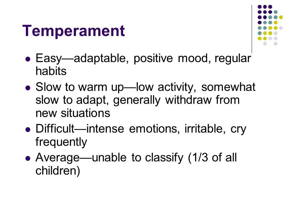 Temperament Easy—adaptable, positive mood, regular habits