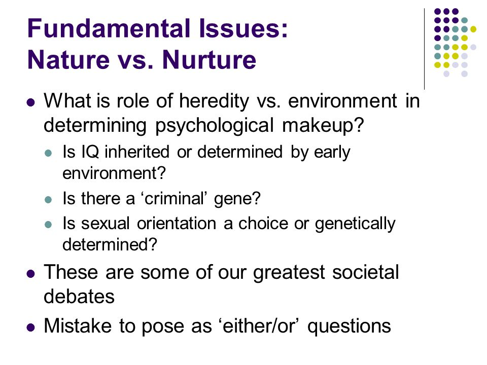Fundamental Issues: Nature vs. Nurture