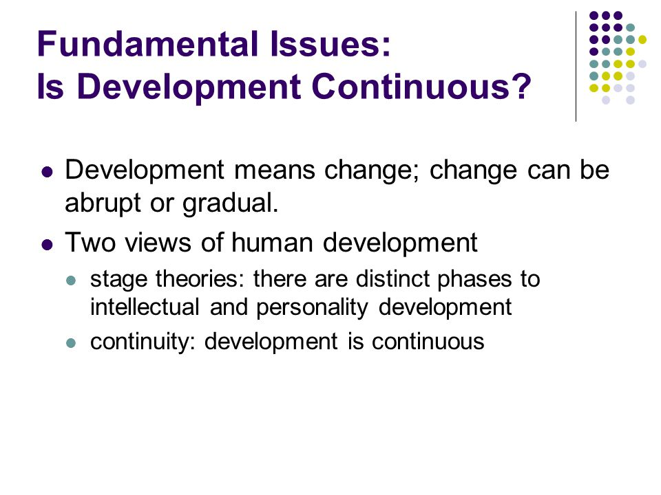 Fundamental Issues: Is Development Continuous