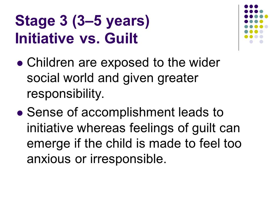 Stage 3 (3–5 years) Initiative vs. Guilt