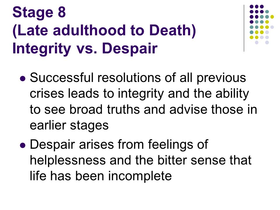 Stage 8 (Late adulthood to Death) Integrity vs. Despair
