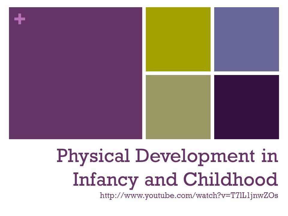 Physical Development in Infancy and Childhood http://www. youtube