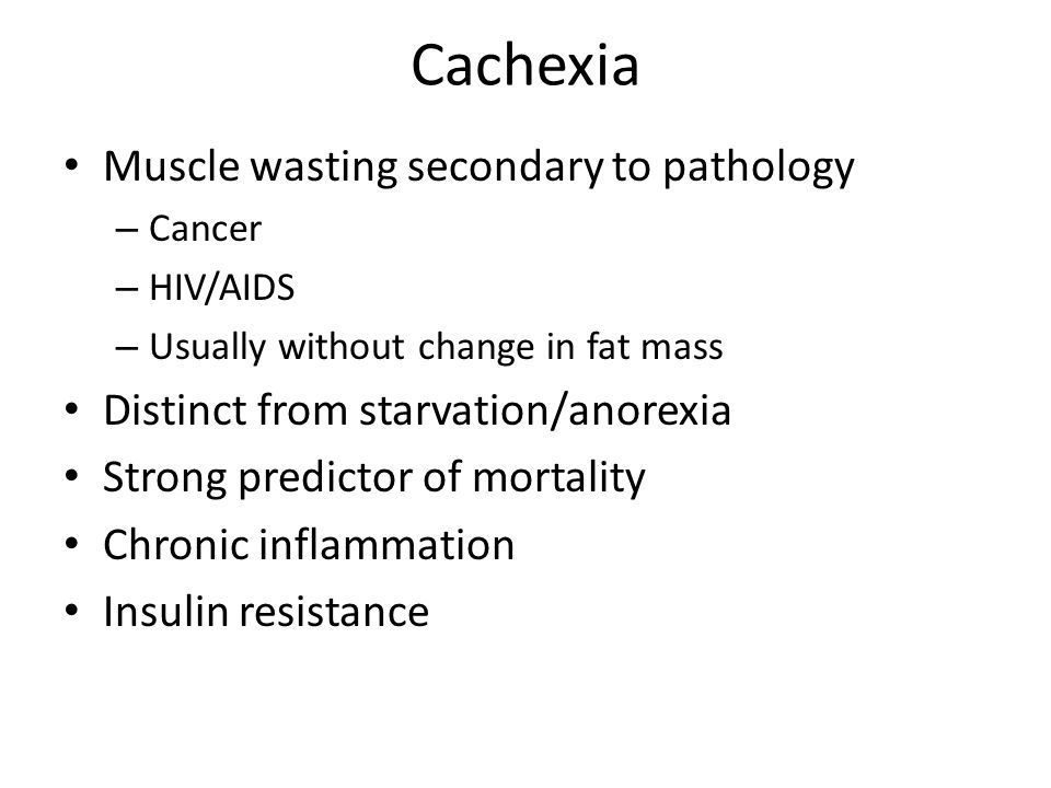 Cachexia Muscle wasting secondary to pathology