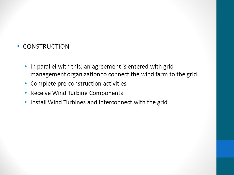 CONSTRUCTION In parallel with this, an agreement is entered with grid management organization to connect the wind farm to the grid.