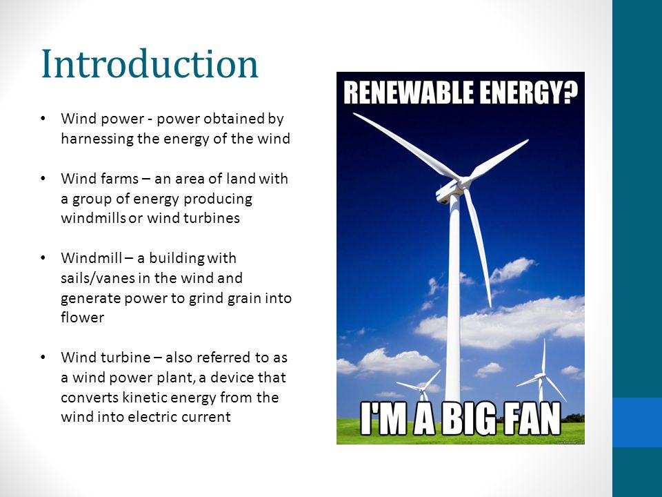 Introduction Wind power - power obtained by harnessing the energy of the wind.