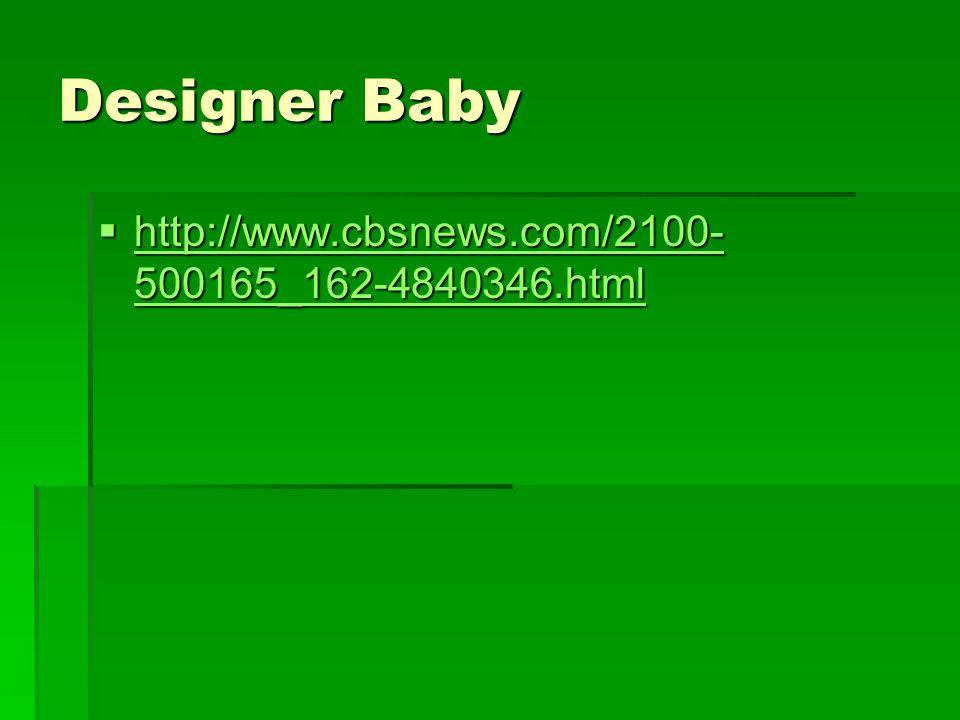 Designer Baby http://www.cbsnews.com/2100-500165_162-4840346.html