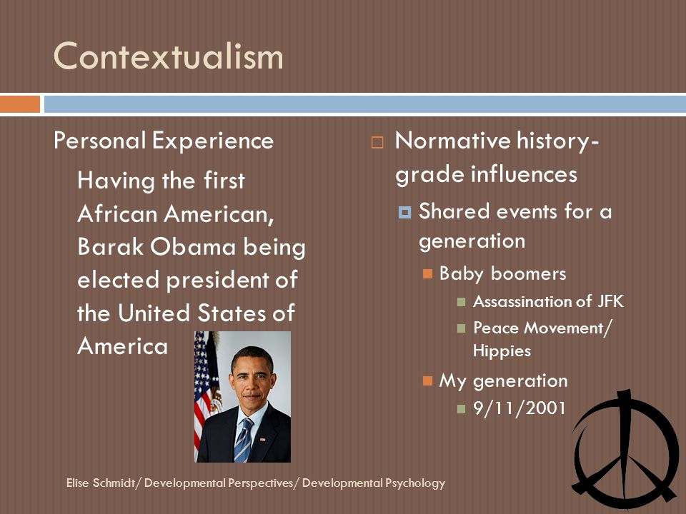 Contextualism Personal Experience Having the first African American, Barak Obama being elected president of the United States of America