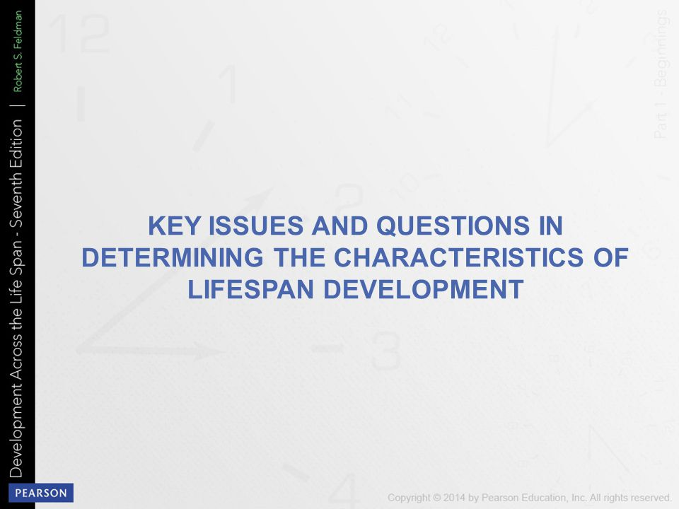 KEY ISSUES AND QUESTIONS IN DETERMINING THE CHARACTERISTICS OF LIFESPAN DEVELOPMENT