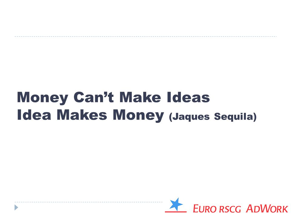 Money Can't Make Ideas Idea Makes Money (Jaques Sequila)