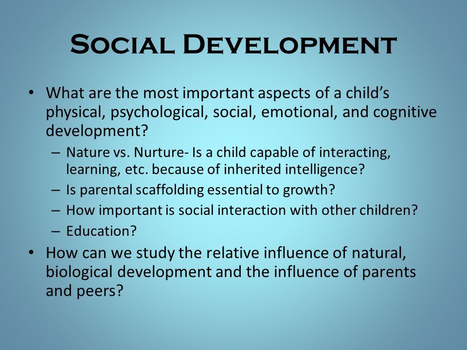 Social Development What are the most important aspects of a child's physical, psychological, social, emotional, and cognitive development