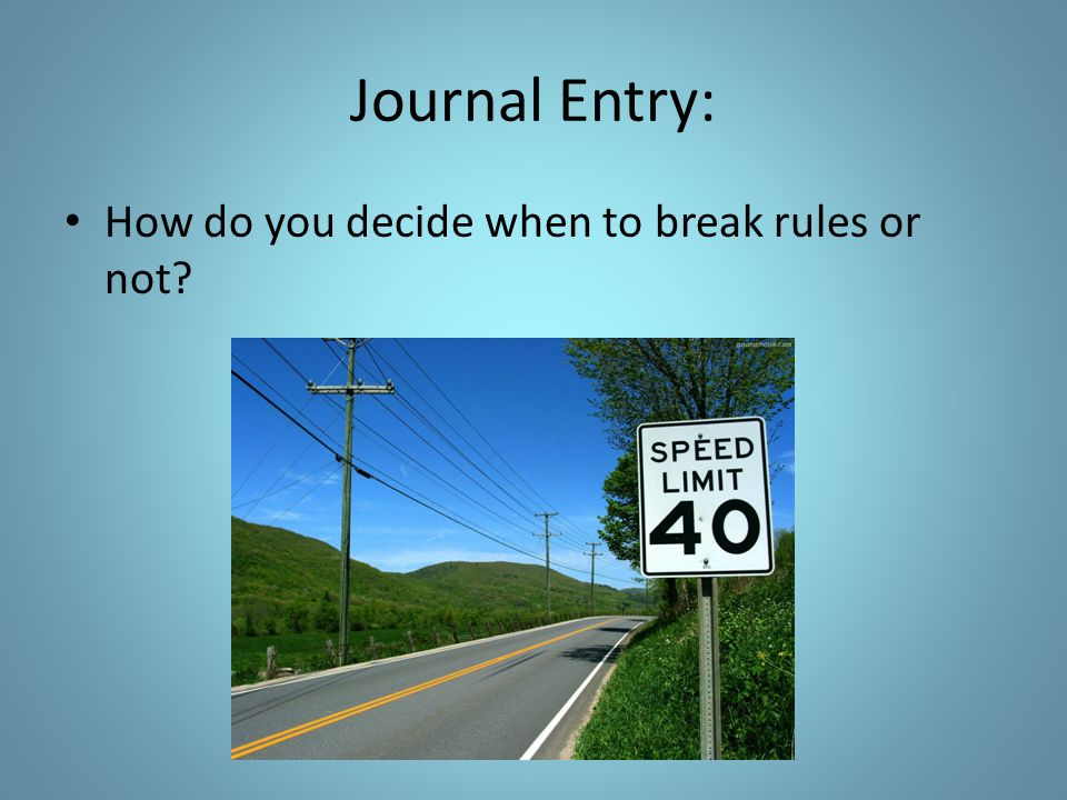 Journal Entry: How do you decide when to break rules or not