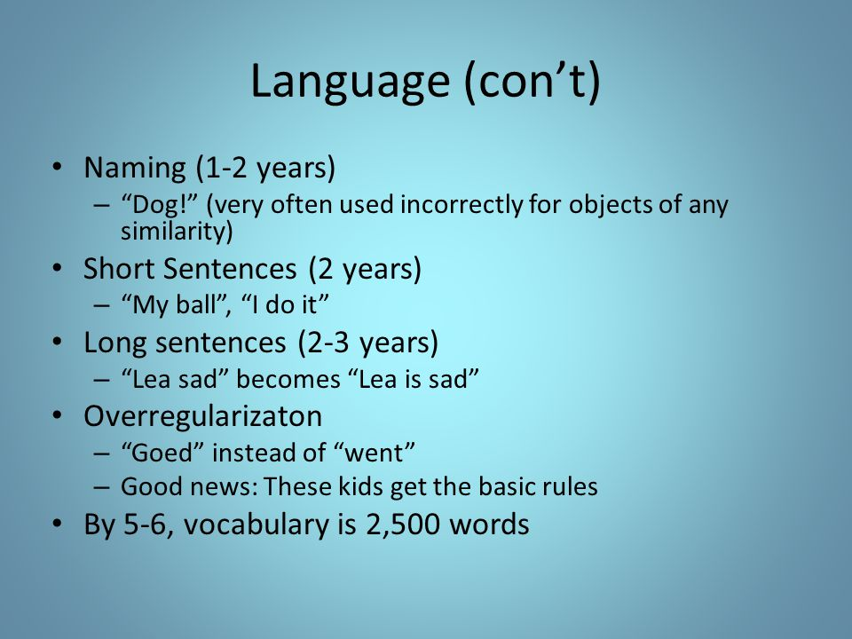 Language (con't) Naming (1-2 years) Short Sentences (2 years)