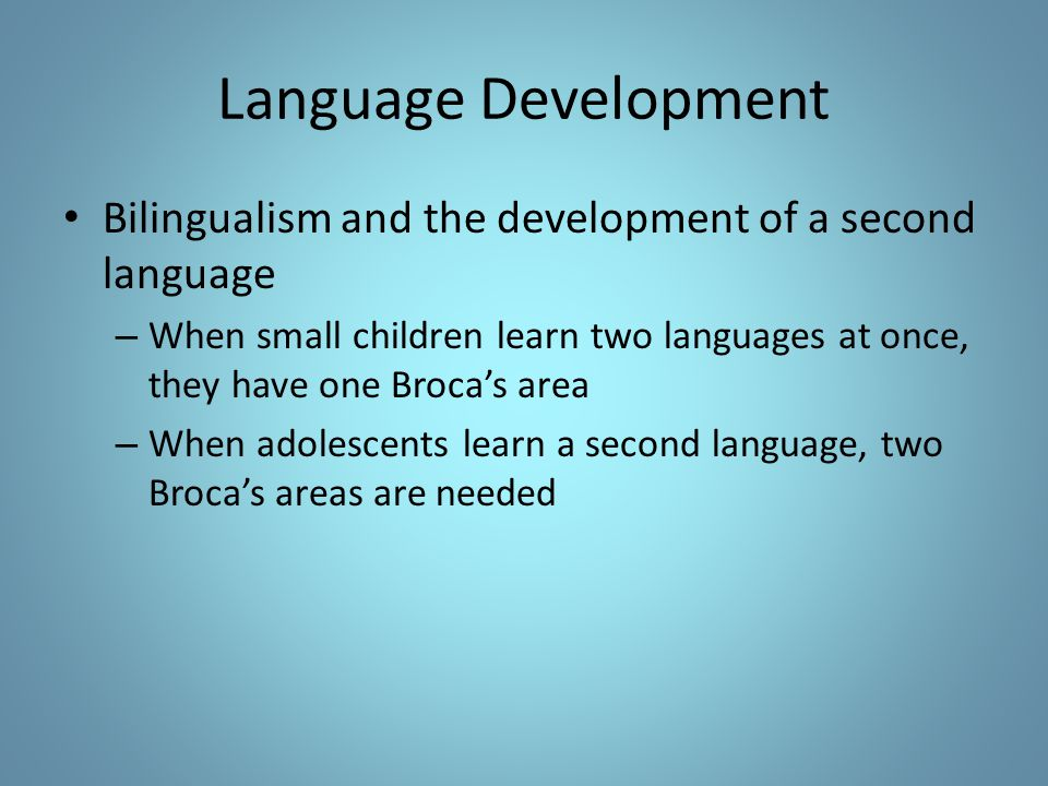 Language Development Bilingualism and the development of a second language.