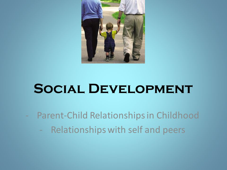 Social Development Parent-Child Relationships in Childhood