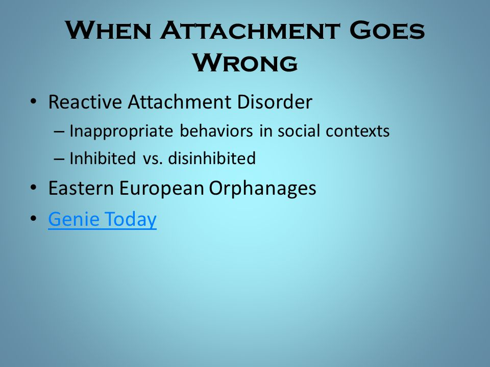 When Attachment Goes Wrong