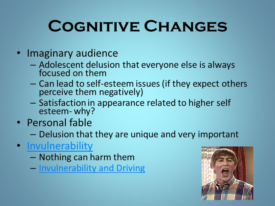 Cognitive Changes Imaginary audience Personal fable Invulnerability