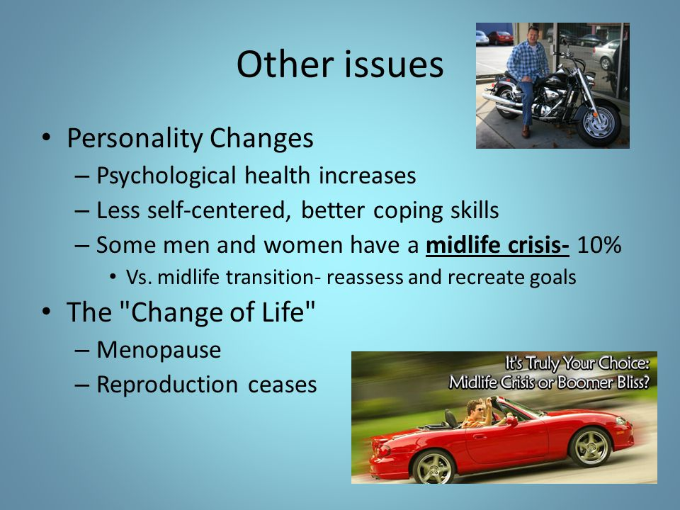 Other issues Personality Changes The Change of Life