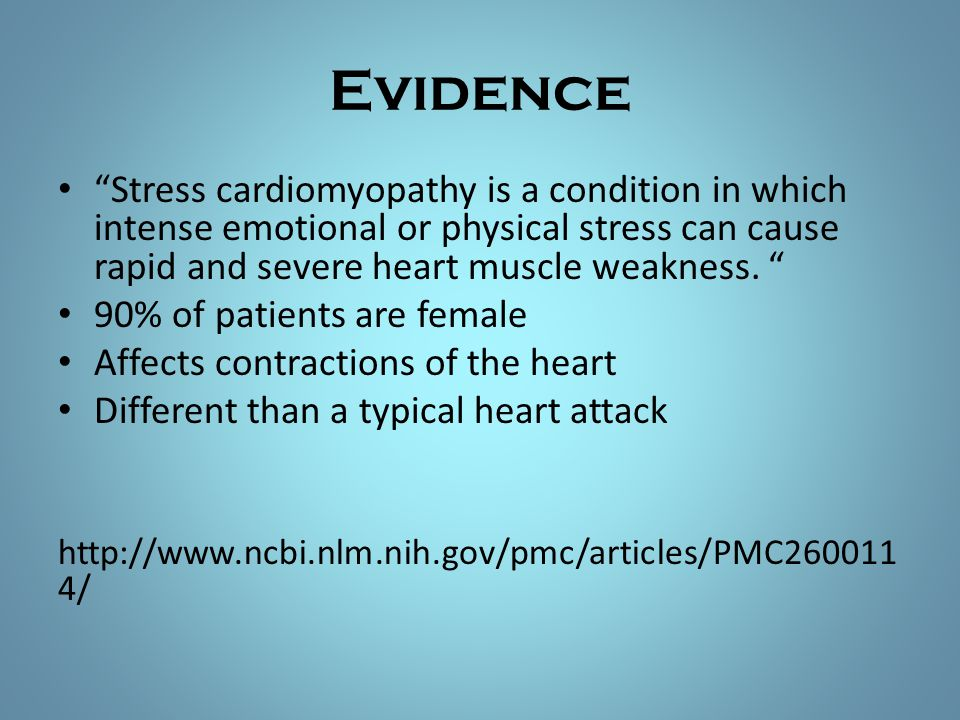Evidence Stress cardiomyopathy is a condition in which intense emotional or physical stress can cause rapid and severe heart muscle weakness.