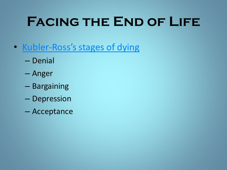Facing the End of Life Kubler-Ross's stages of dying Denial Anger