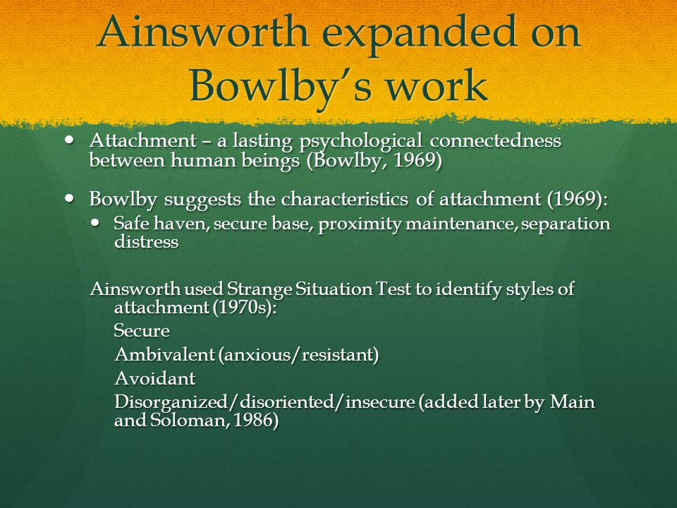 Ainsworth expanded on Bowlby's work