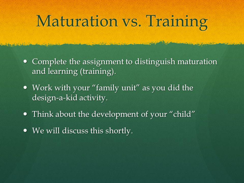 Maturation vs. Training