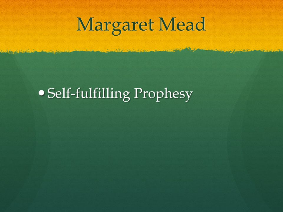 Margaret Mead Self-fulfilling Prophesy
