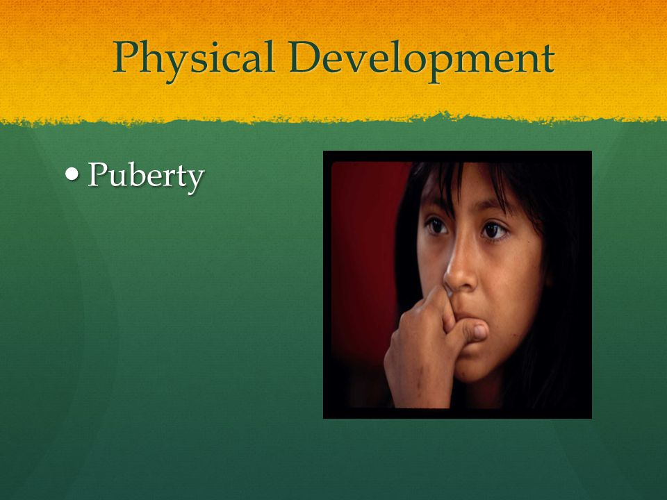 Physical Development Puberty