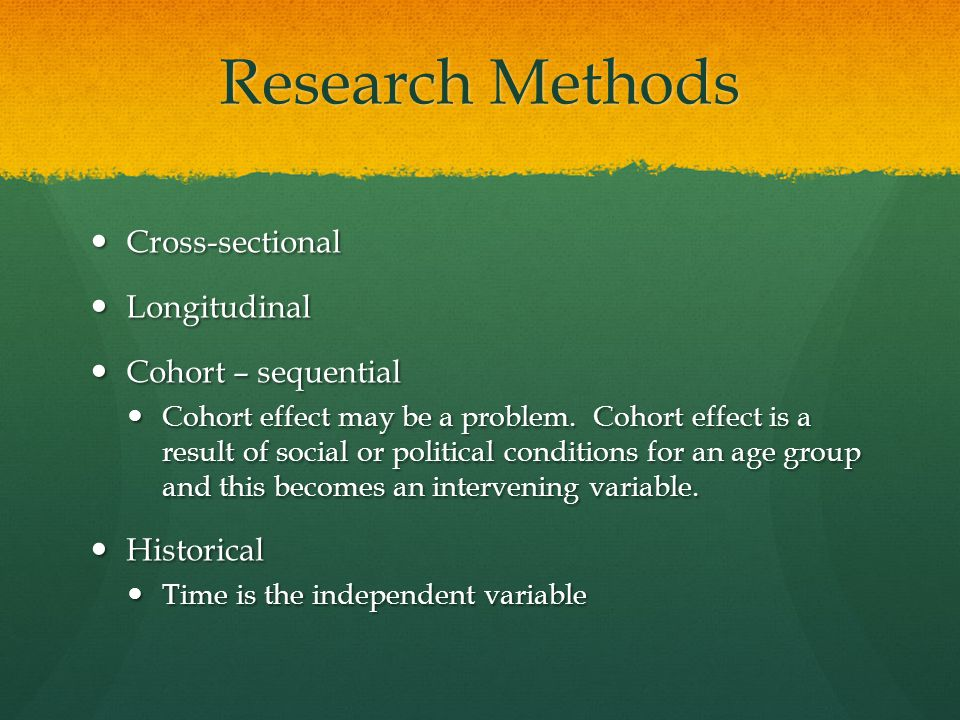 Research Methods Cross-sectional Longitudinal Cohort – sequential