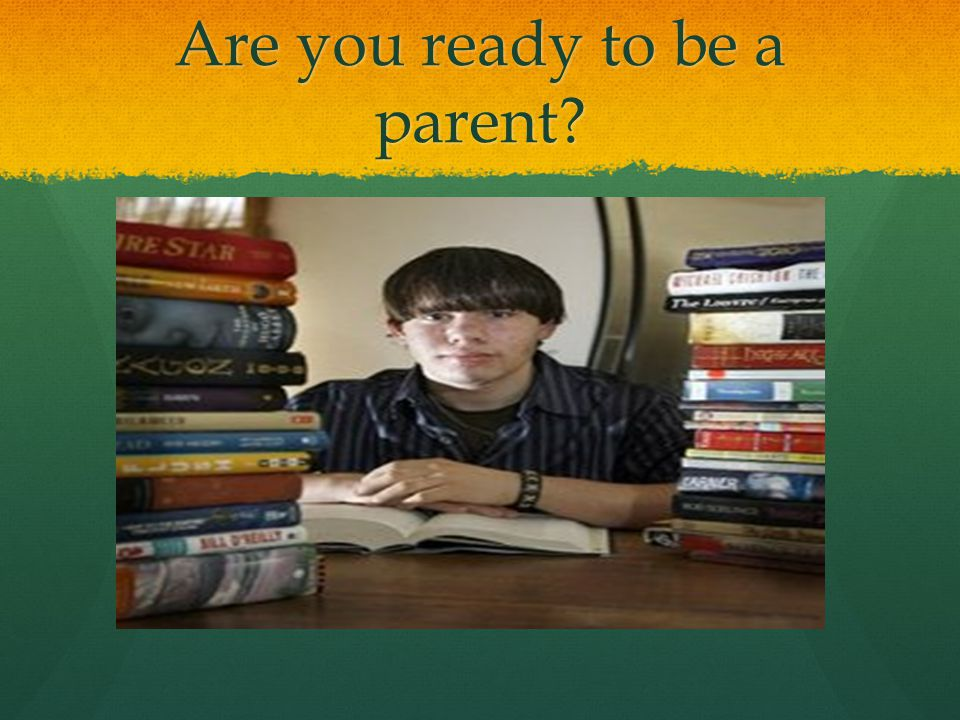 Are you ready to be a parent