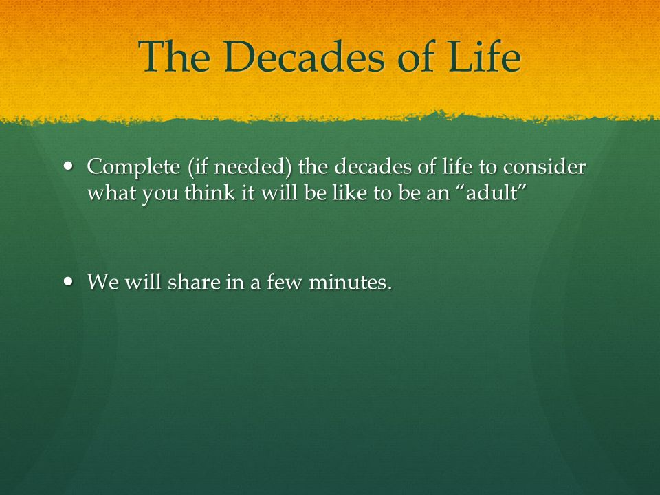 The Decades of Life Complete (if needed) the decades of life to consider what you think it will be like to be an adult