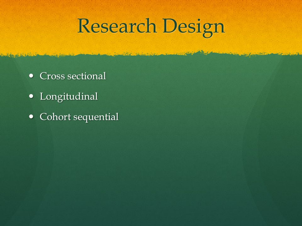 Research Design Cross sectional Longitudinal Cohort sequential