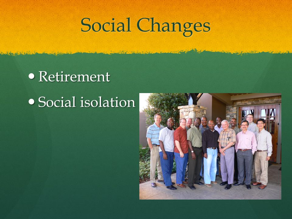 Social Changes Retirement Social isolation