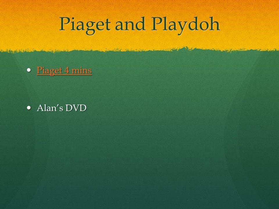 Piaget and Playdoh Piaget 4 mins Alan's DVD