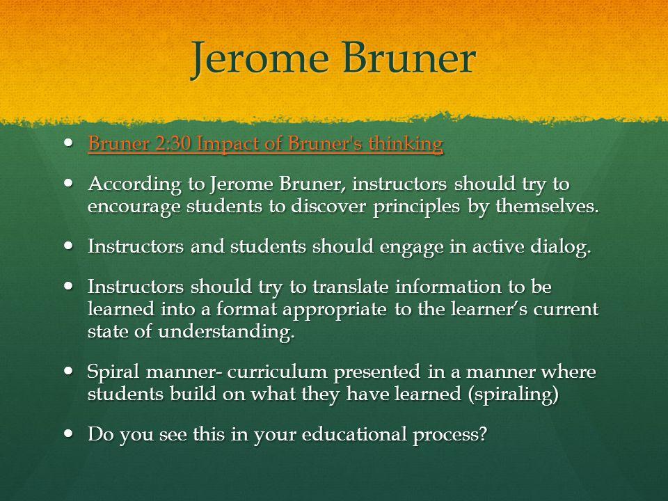 Jerome Bruner Bruner 2:30 Impact of Bruner s thinking