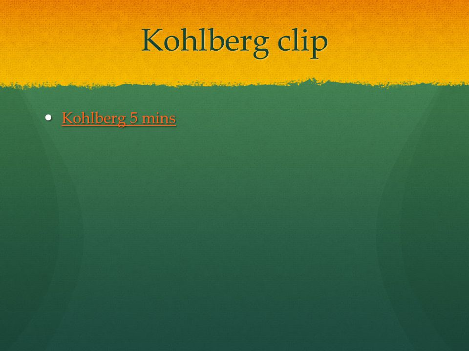 Kohlberg clip Kohlberg 5 mins