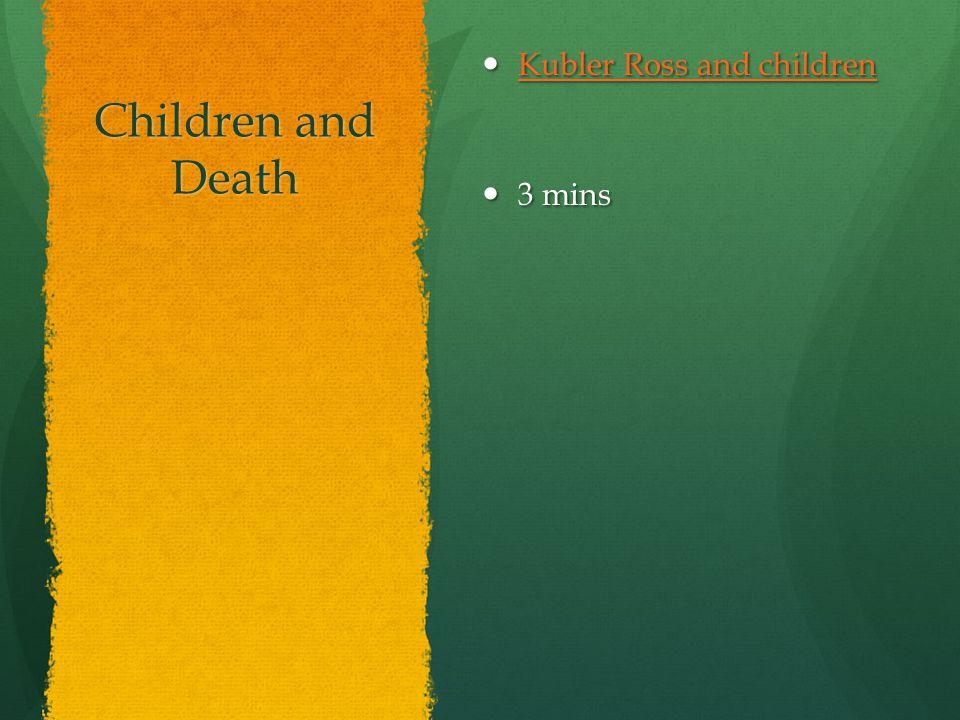 Children and Death Kubler Ross and children 3 mins