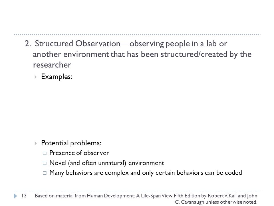 2. Structured Observation—observing people in a lab or another environment that has been structured/created by the researcher