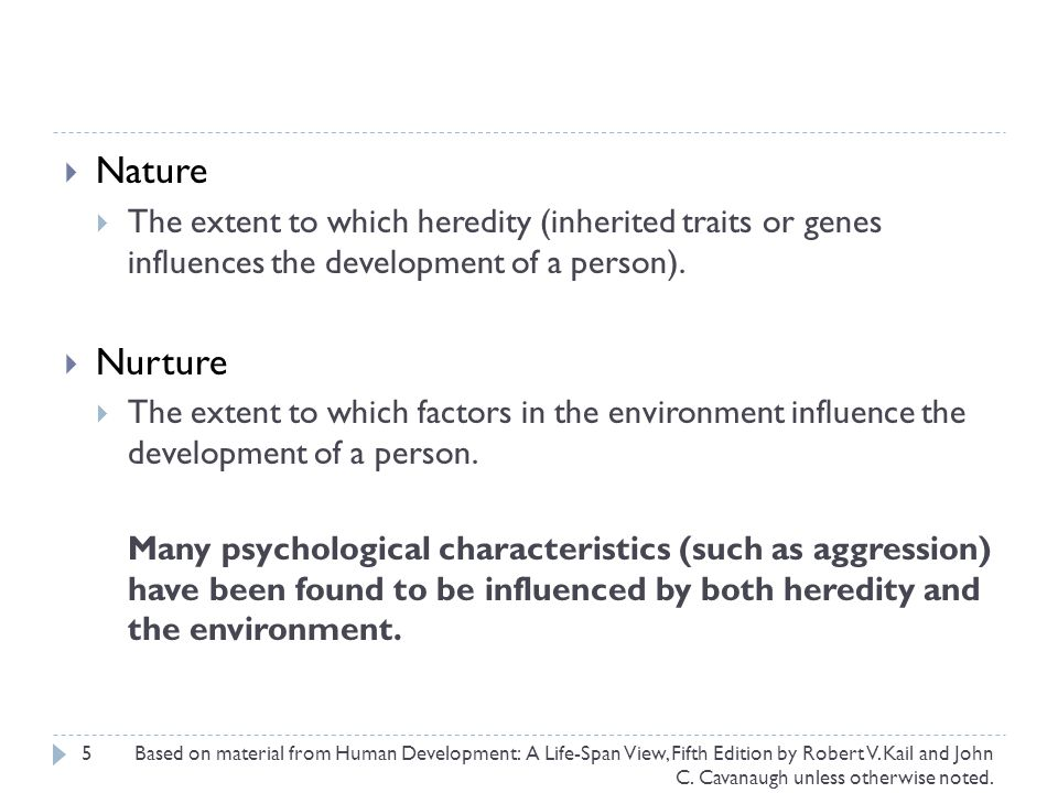 Nature The extent to which heredity (inherited traits or genes influences the development of a person).