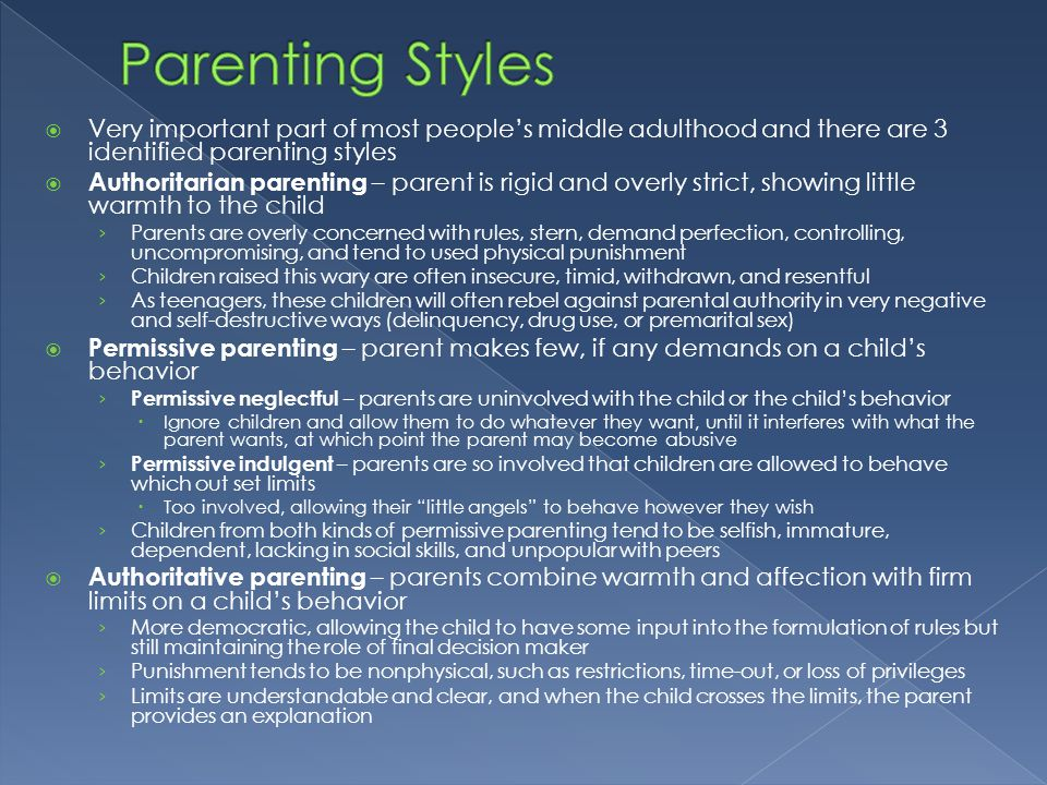 Parenting Styles Very important part of most people's middle adulthood and there are 3 identified parenting styles.