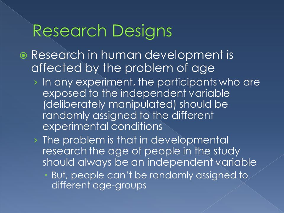 Research Designs Research in human development is affected by the problem of age.
